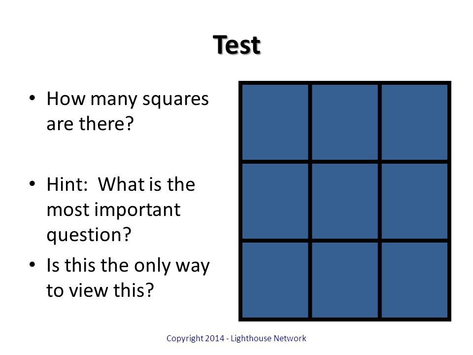 Test How many squares are there? Hint: What is the most important question? Is this the only way to view this? Copyright 2014 - Lighthouse Network