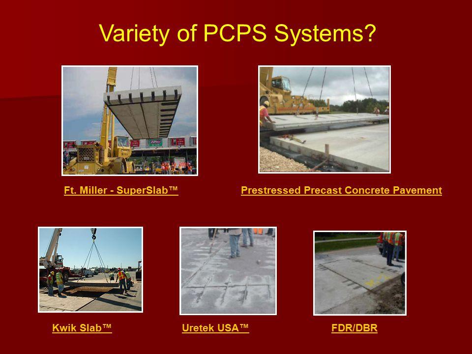 Variety of PCPS Systems? Ft. Miller - SuperSlab™Prestressed Precast Concrete Pavement Kwik Slab™Uretek USA™FDR/DBR
