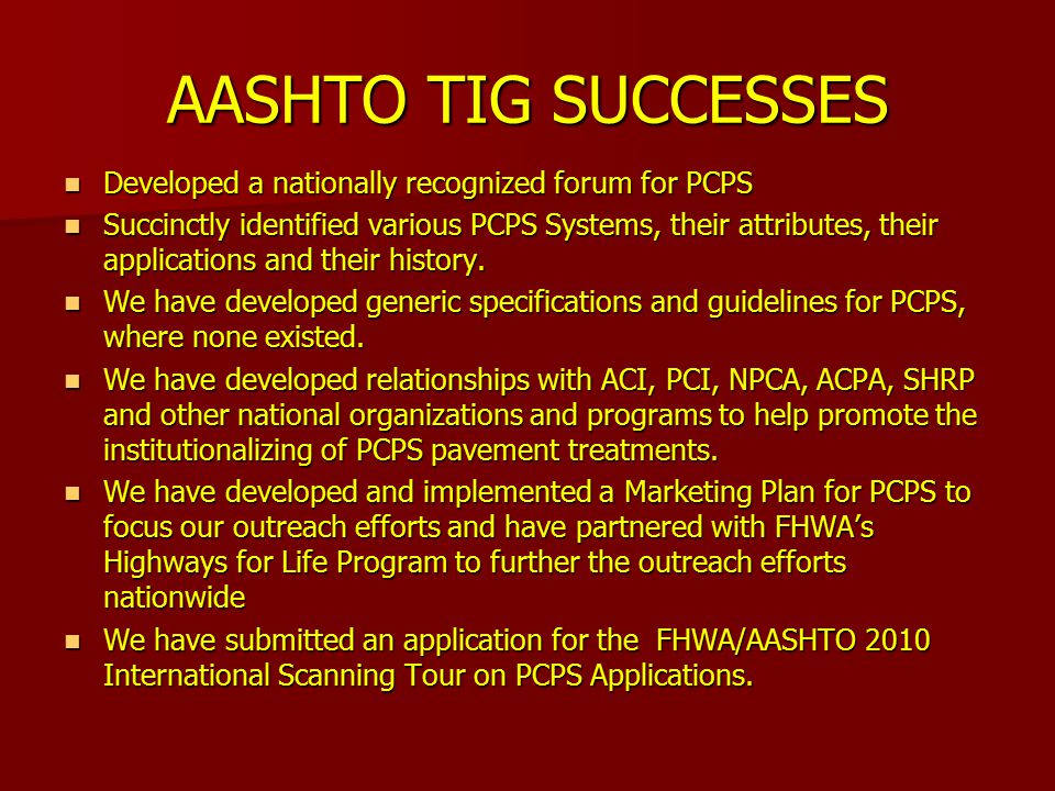 AASHTO TIG SUCCESSES Developed a nationally recognized forum for PCPS Developed a nationally recognized forum for PCPS Succinctly identified various PCPS Systems, their attributes, their applications and their history.
