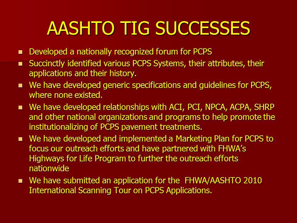 AASHTO TIG SUCCESSES Developed a nationally recognized forum for PCPS Developed a nationally recognized forum for PCPS Succinctly identified various P