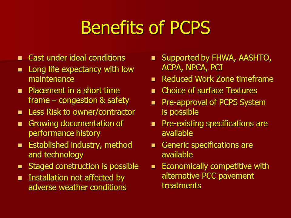 Benefits of PCPS Cast under ideal conditions Cast under ideal conditions Long life expectancy with low maintenance Long life expectancy with low maint