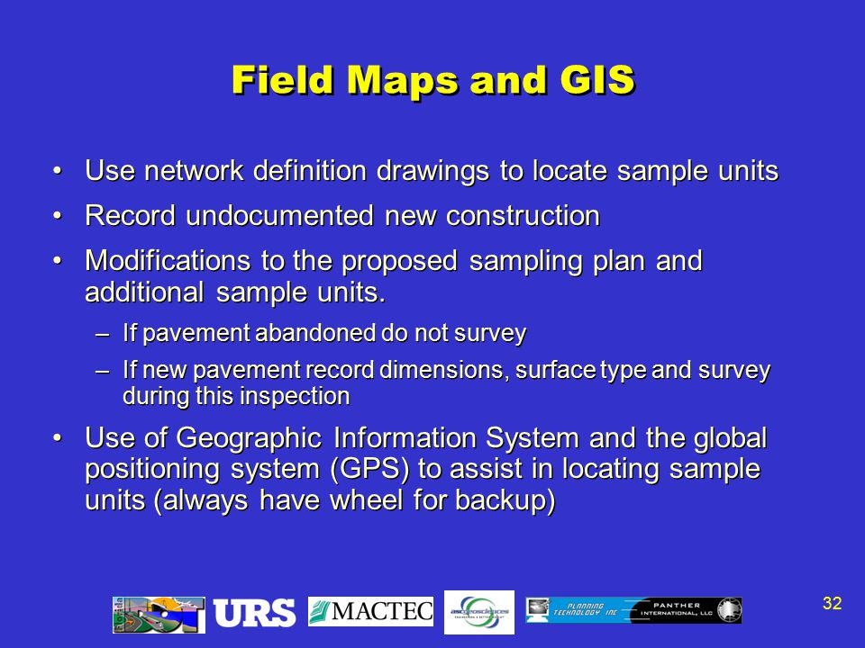 32 Field Maps and GIS Use network definition drawings to locate sample units Record undocumented new construction Modifications to the proposed sampling plan and additional sample units.