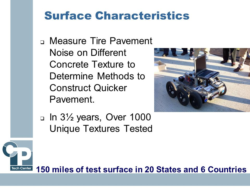 27 Surface Characteristics  Measure Tire Pavement Noise on Different Concrete Texture to Determine Methods to Construct Quicker Pavement.