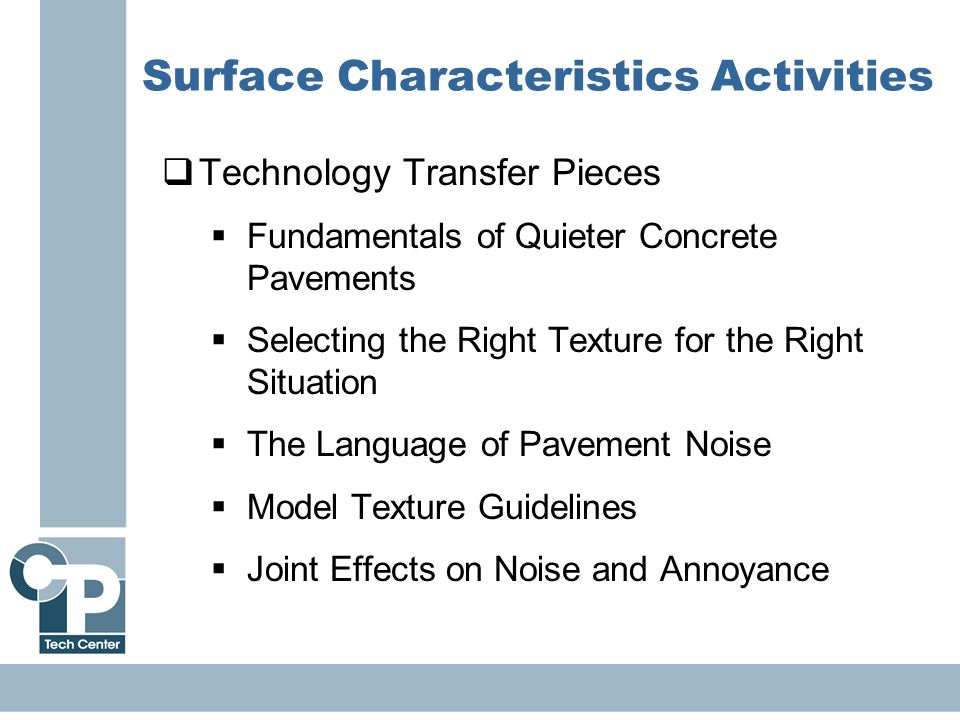 29 Surface Characteristics Activities  Technology Transfer Pieces  Fundamentals of Quieter Concrete Pavements  Selecting the Right Texture for the Right Situation  The Language of Pavement Noise  Model Texture Guidelines  Joint Effects on Noise and Annoyance