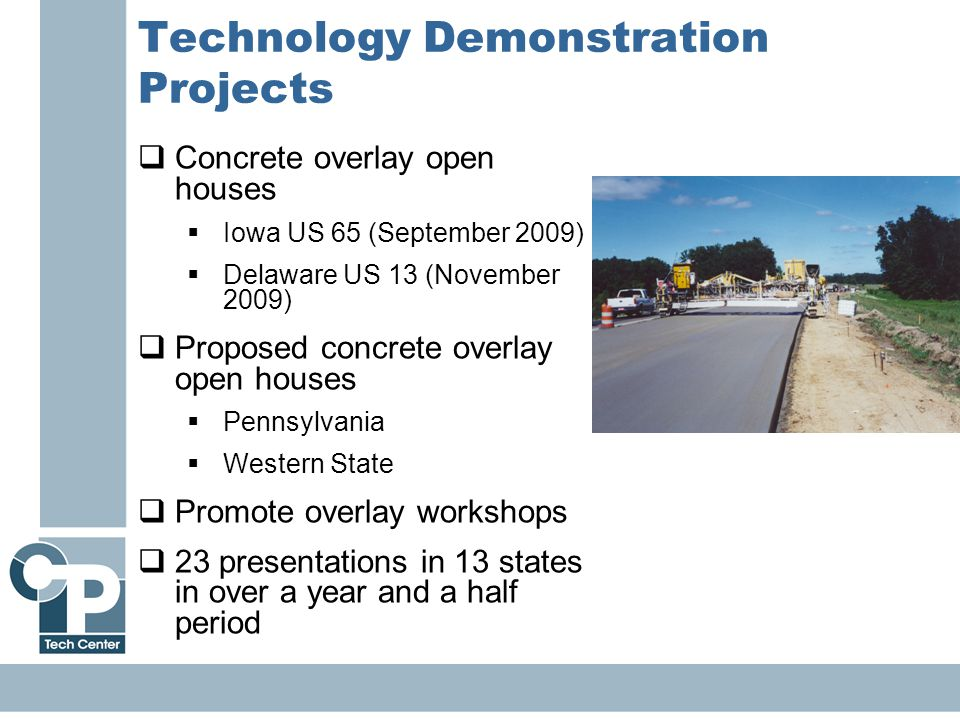 32 Technology Demonstration Projects  Concrete overlay open houses  Iowa US 65 (September 2009)  Delaware US 13 (November 2009)  Proposed concrete