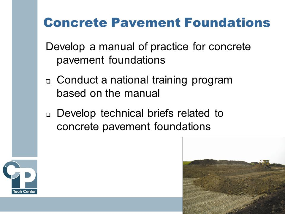 36 Concrete Pavement Foundations Develop a manual of practice for concrete pavement foundations  Conduct a national training program based on the man