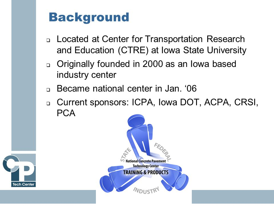 4 Background  Located at Center for Transportation Research and Education (CTRE) at Iowa State University  Originally founded in 2000 as an Iowa bas