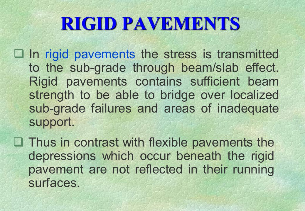 RIGID PAVEMENTS  Thus in contrast with flexible pavements the depressions which occur beneath the rigid pavement are not reflected in their running surfaces.