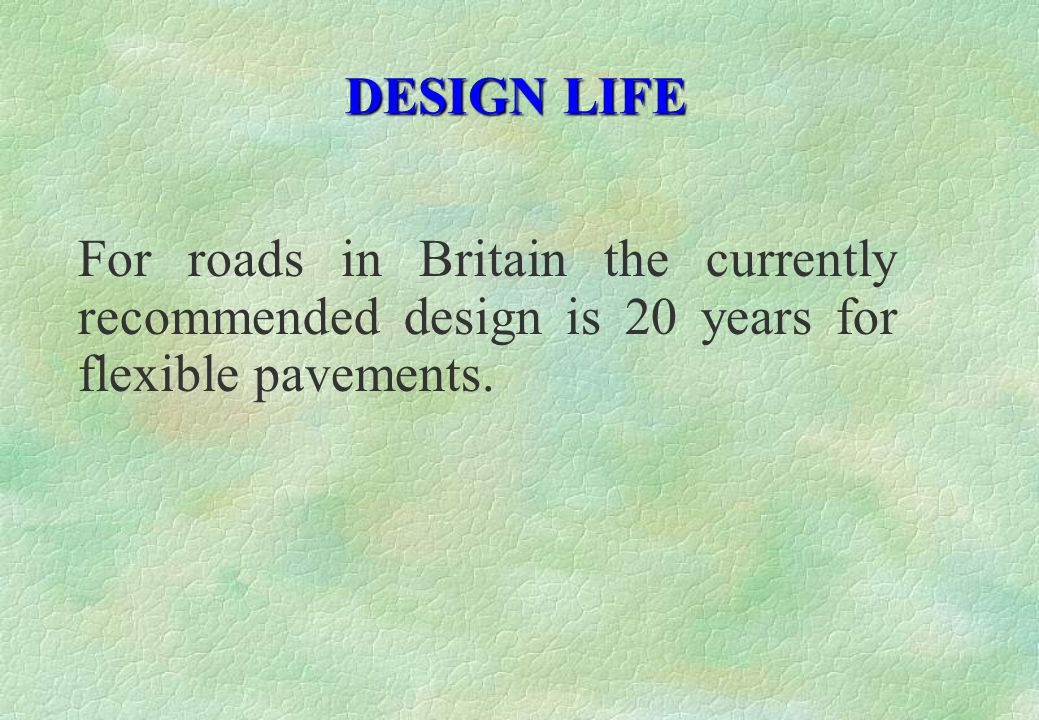 For roads in Britain the currently recommended design is 20 years for flexible pavements.