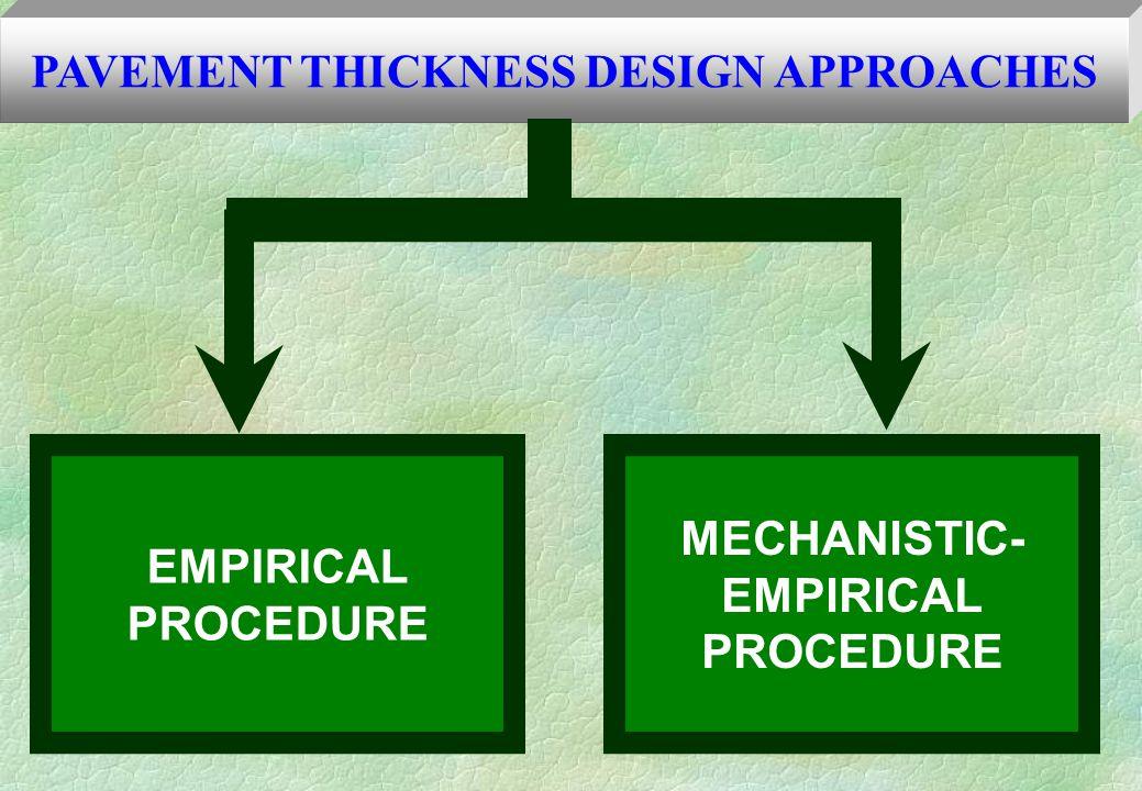 PAVEMENT THICKNESS DESIGN APPROACHES EMPIRICAL PROCEDURE MECHANISTIC- EMPIRICAL PROCEDURE