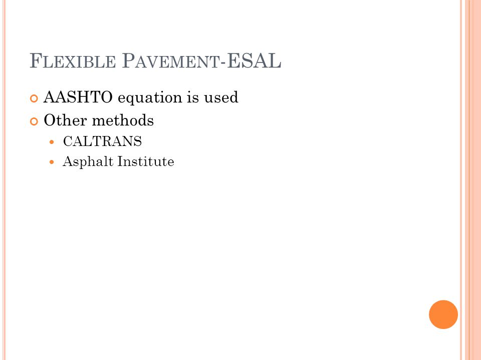 F LEXIBLE P AVEMENT -ESAL AASHTO equation is used Other methods CALTRANS Asphalt Institute