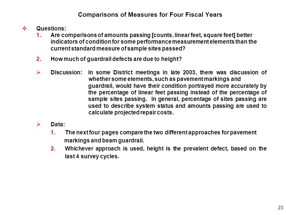 23 Comparisons of Measures for Four Fiscal Years  Questions: 1.Are comparisons of amounts passing [counts, linear feet, square feet] better indicators of condition for some performance measurement elements than the current standard measure of sample sites passed.