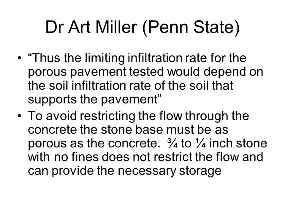 "Dr Art Miller (Penn State) ""Thus the limiting infiltration rate for the porous pavement tested would depend on the soil infiltration rate of the soil"
