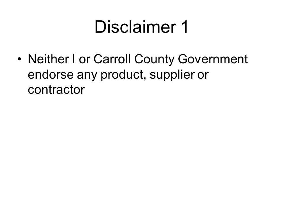 Disclaimer 1 Neither I or Carroll County Government endorse any product, supplier or contractor
