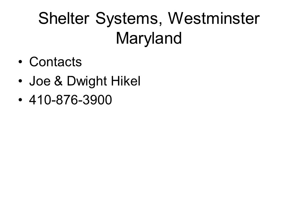 Shelter Systems, Westminster Maryland Contacts Joe & Dwight Hikel 410-876-3900