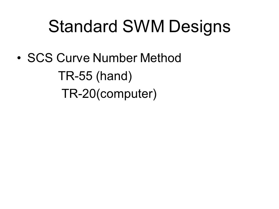 Standard SWM Designs SCS Curve Number Method TR-55 (hand) TR-20(computer)