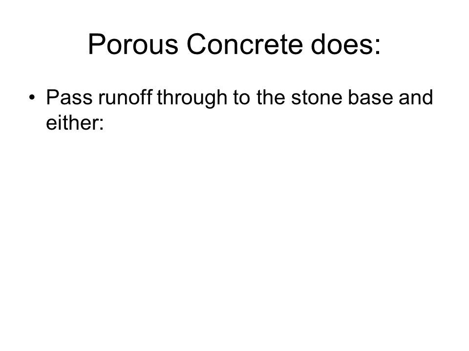 Porous Concrete does: Pass runoff through to the stone base and either: