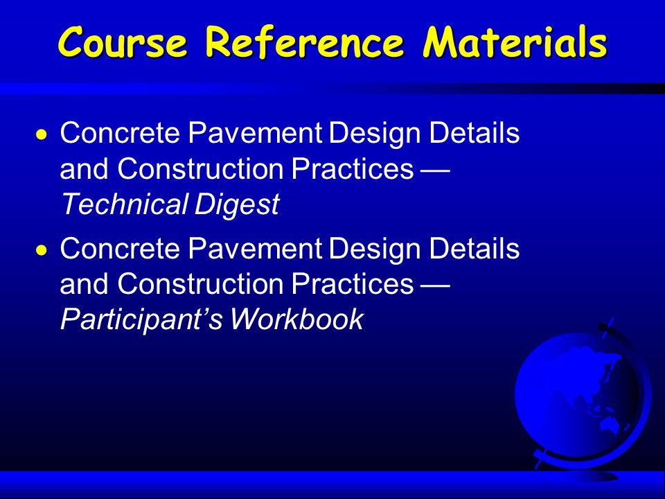 Course Reference Materials  Concrete Pavement Design Details and Construction Practices — Technical Digest  Concrete Pavement Design Details and Con