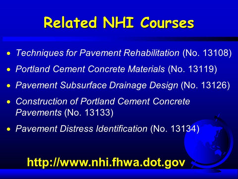Related NHI Courses  Techniques for Pavement Rehabilitation (No. 13108)  Portland Cement Concrete Materials (No. 13119)  Pavement Subsurface Draina