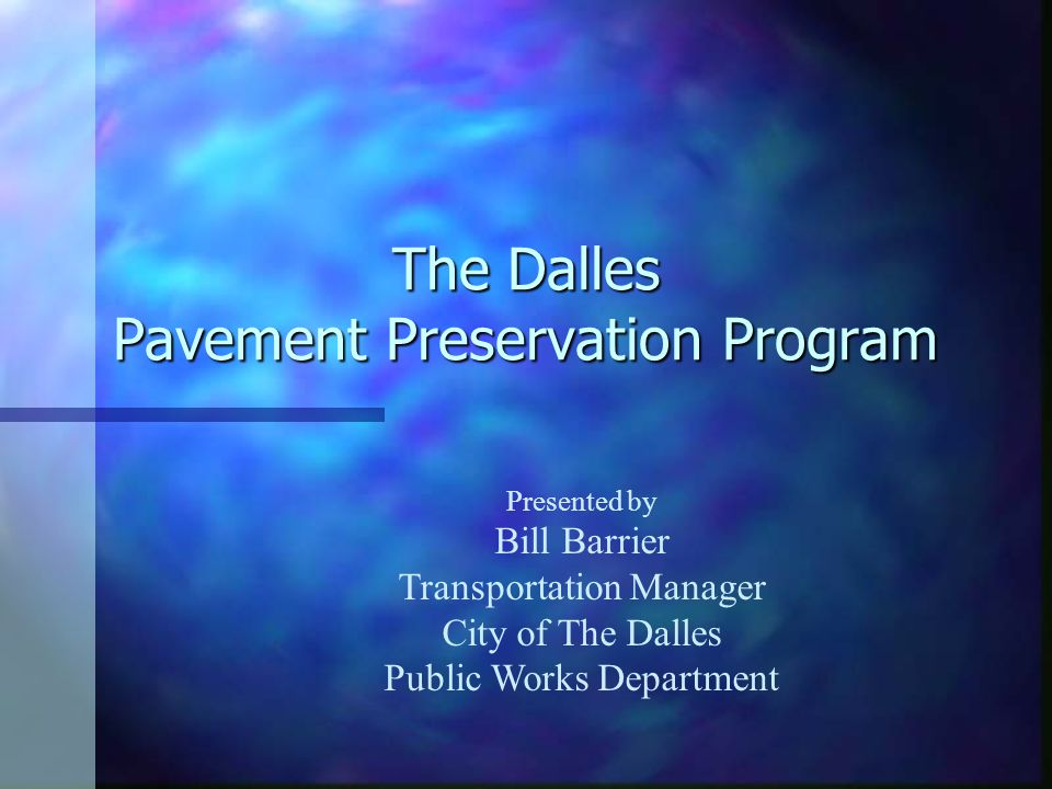 The Dalles Pavement Preservation Program Presented by Bill Barrier Transportation Manager City of The Dalles Public Works Department