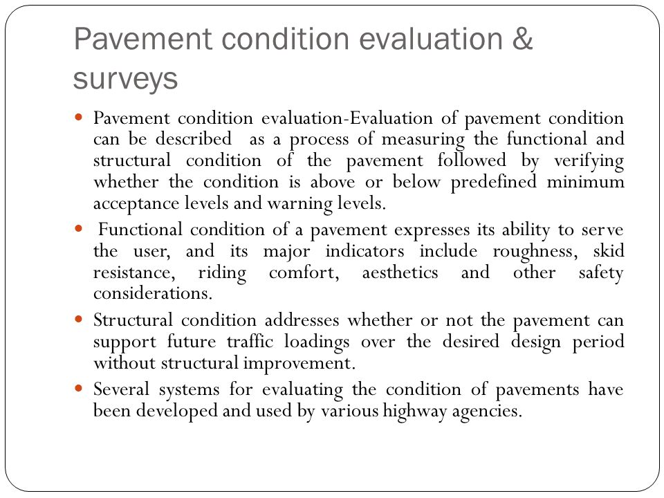 Pavement condition evaluation & surveys Pavement condition evaluation-Evaluation of pavement condition can be described as a process of measuring the