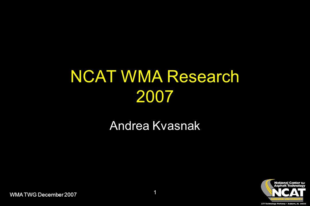 WMA TWG December 2007 1 NCAT WMA Research 2007 Andrea Kvasnak