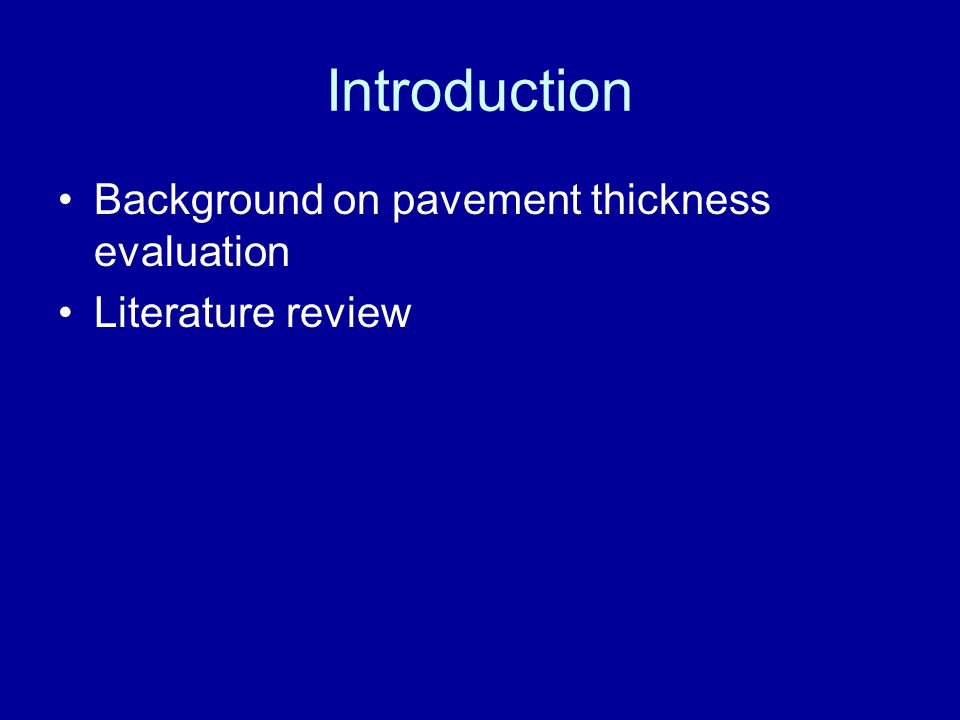 Introduction Background on pavement thickness evaluation Literature review