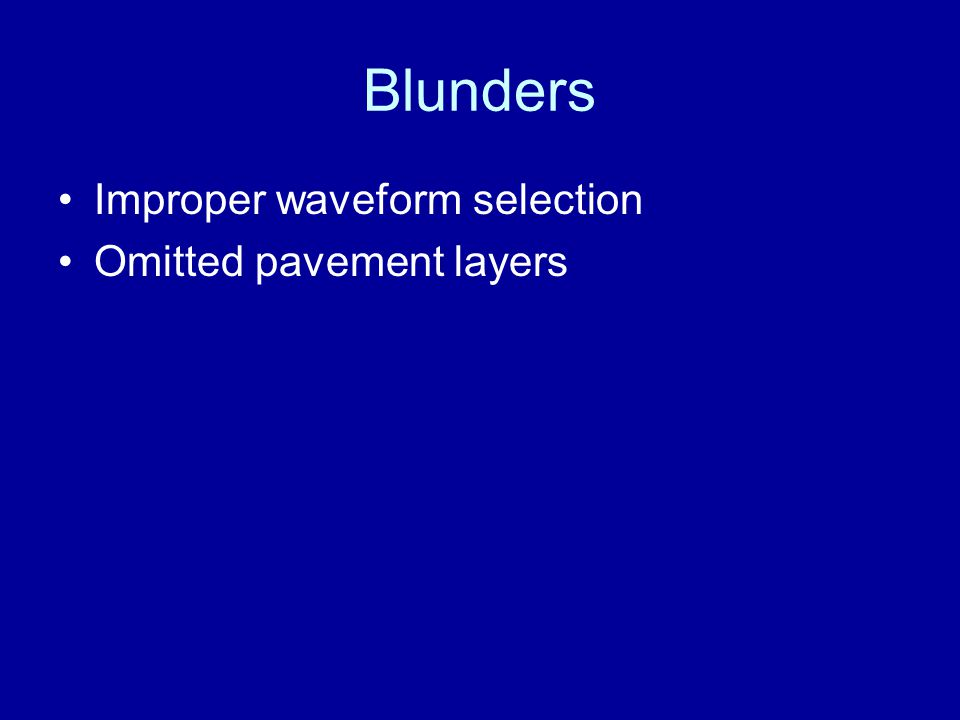 Blunders Improper waveform selection Omitted pavement layers