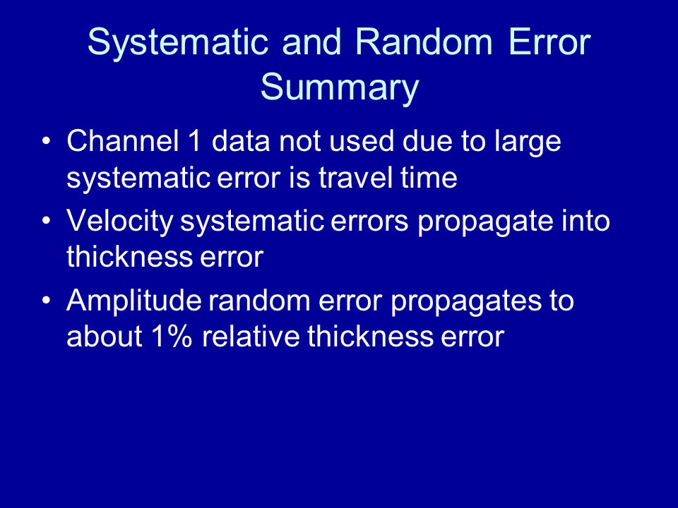 Systematic and Random Error Summary Channel 1 data not used due to large systematic error is travel time Velocity systematic errors propagate into thi