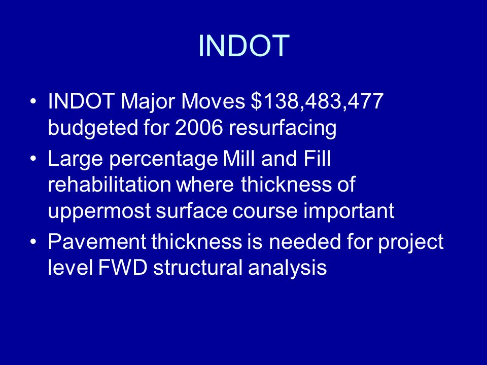 INDOT INDOT Major Moves $138,483,477 budgeted for 2006 resurfacing Large percentage Mill and Fill rehabilitation where thickness of uppermost surface