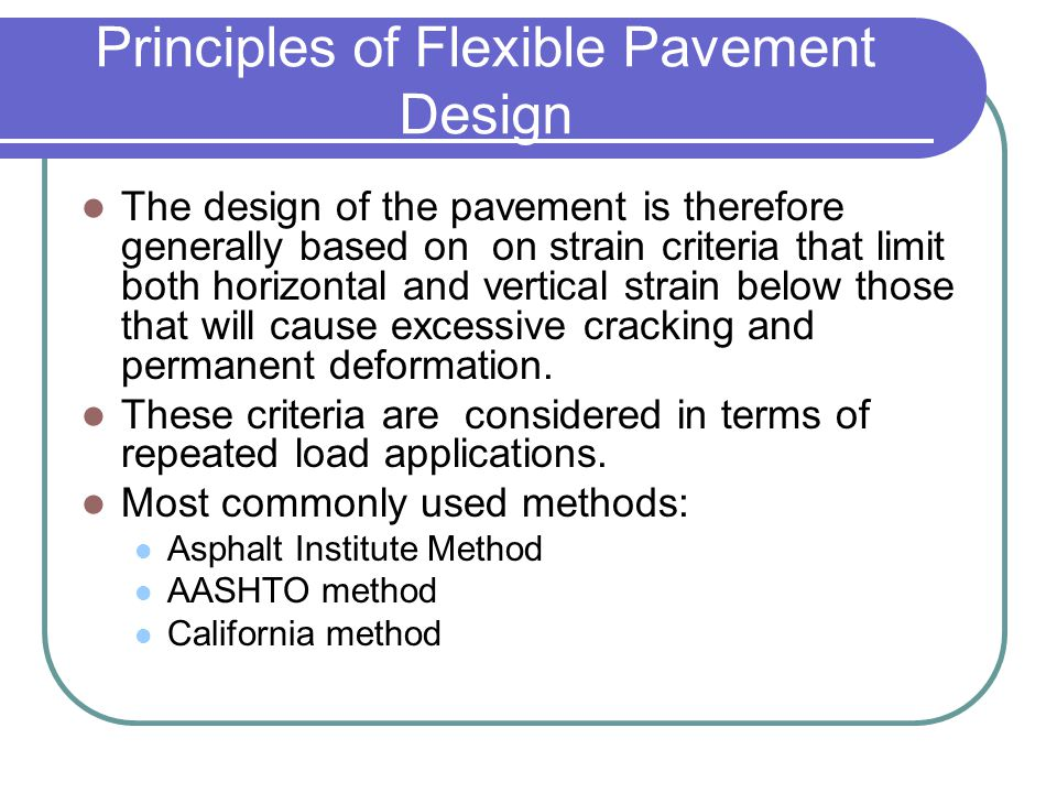 Principles of Flexible Pavement Design The design of the pavement is therefore generally based on on strain criteria that limit both horizontal and ve
