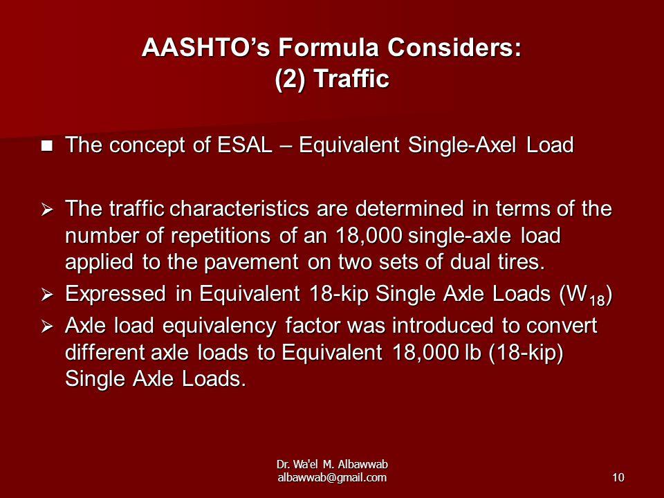 Dr. Wa'el M. Albawwab albawwab@gmail.com10 The concept of ESAL – Equivalent Single-Axel Load The concept of ESAL – Equivalent Single-Axel Load  The t
