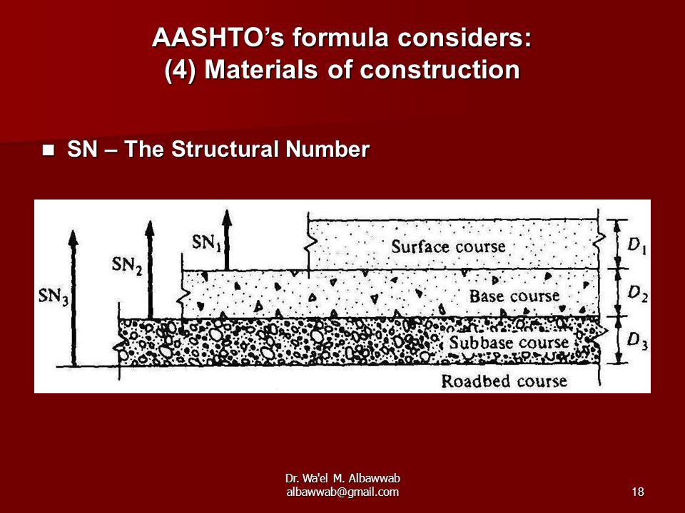 Dr. Wa'el M. Albawwab albawwab@gmail.com18 SN – The Structural Number SN – The Structural Number AASHTO's formula considers: (4) Materials of construc