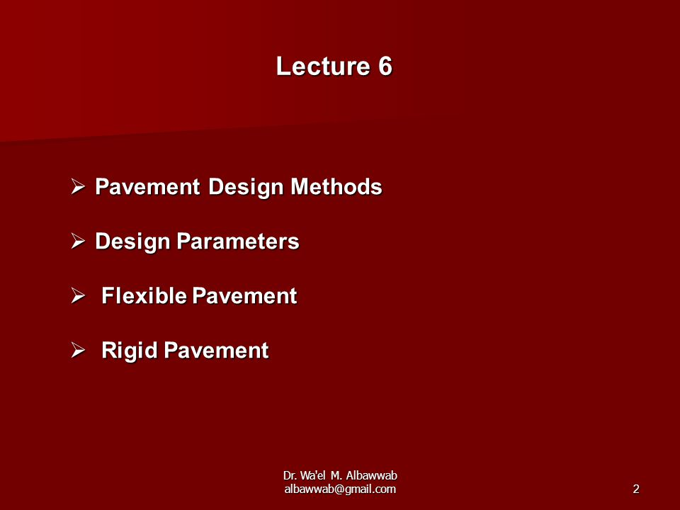 Dr. Wa'el M. Albawwab albawwab@gmail.com2  Pavement Design Methods  Design Parameters  Flexible Pavement  Rigid Pavement Lecture 6