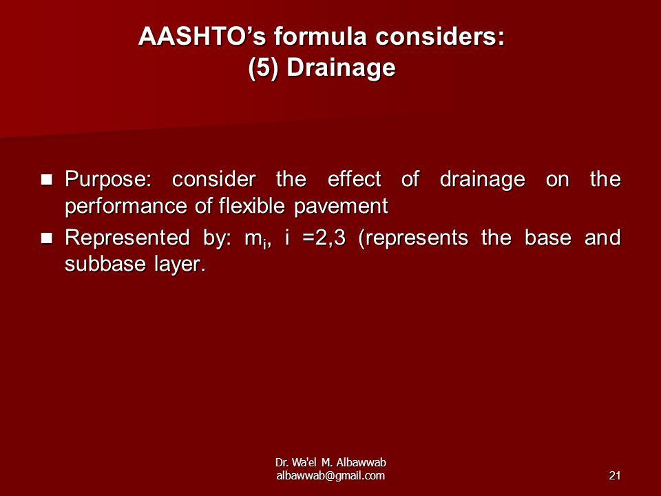 Dr. Wa'el M. Albawwab albawwab@gmail.com21 AASHTO's formula considers: (5) Drainage Purpose: consider the effect of drainage on the performance of fle