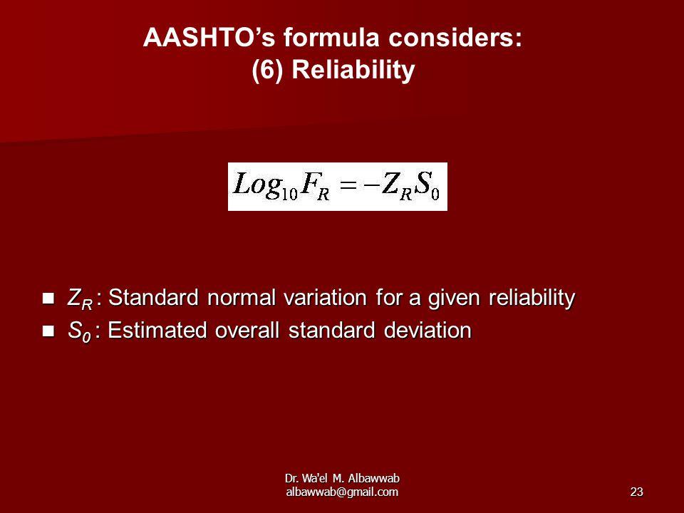 Dr. Wa'el M. Albawwab albawwab@gmail.com23 AASHTO's formula considers: (6) Reliability Z R : Standard normal variation for a given reliability Z R : S