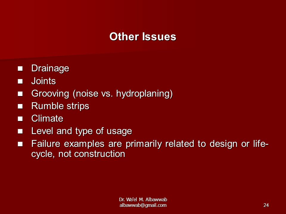 Dr. Wa'el M. Albawwab albawwab@gmail.com24 Other Issues Drainage Drainage Joints Joints Grooving (noise vs. hydroplaning) Grooving (noise vs. hydropla