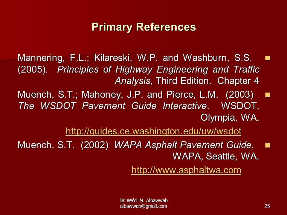 Dr. Wa'el M. Albawwab albawwab@gmail.com25 Primary References Mannering, F.L.; Kilareski, W.P. and Washburn, S.S. (2005). Principles of Highway Engine