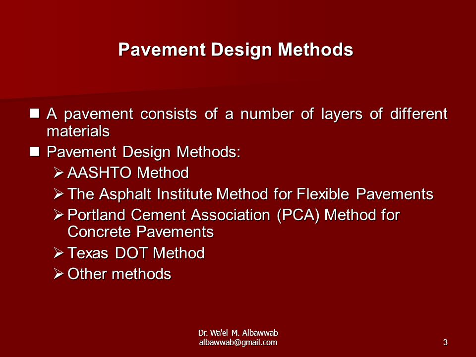 Dr. Wa'el M. Albawwab albawwab@gmail.com3 A pavement consists of a number of layers of different materials A pavement consists of a number of layers o