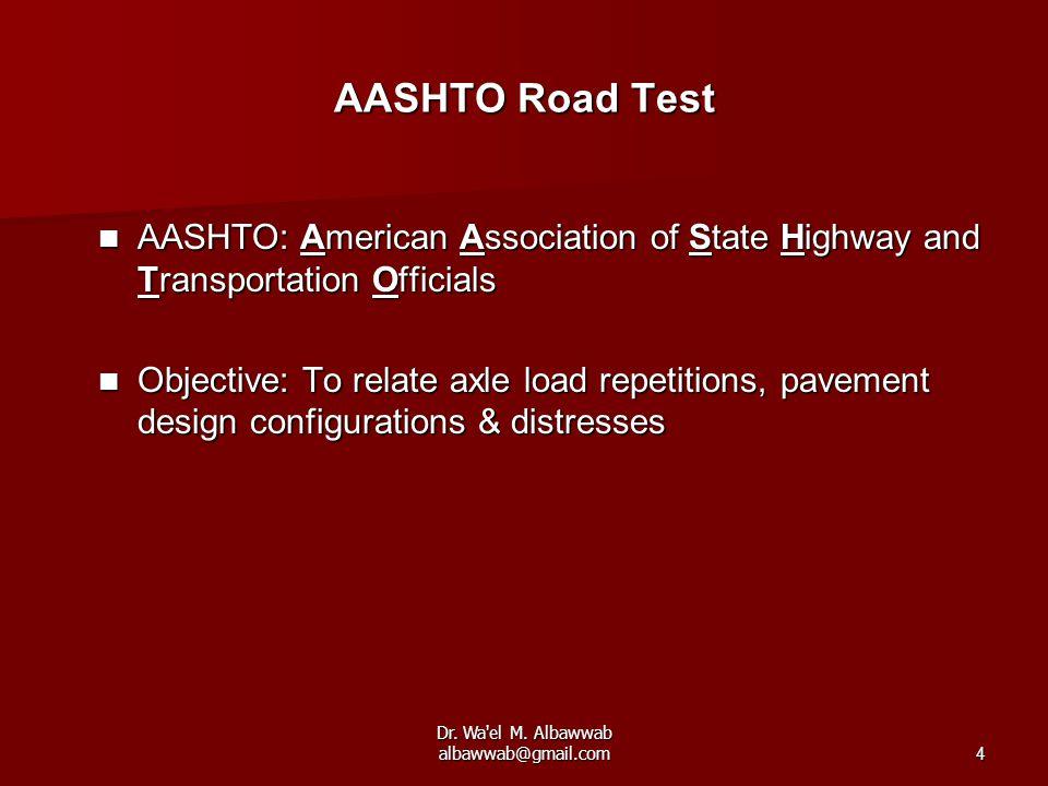 Dr. Wa'el M. Albawwab albawwab@gmail.com4 AASHTO Road Test AASHTO: American Association of State Highway and Transportation Officials AASHTO: American