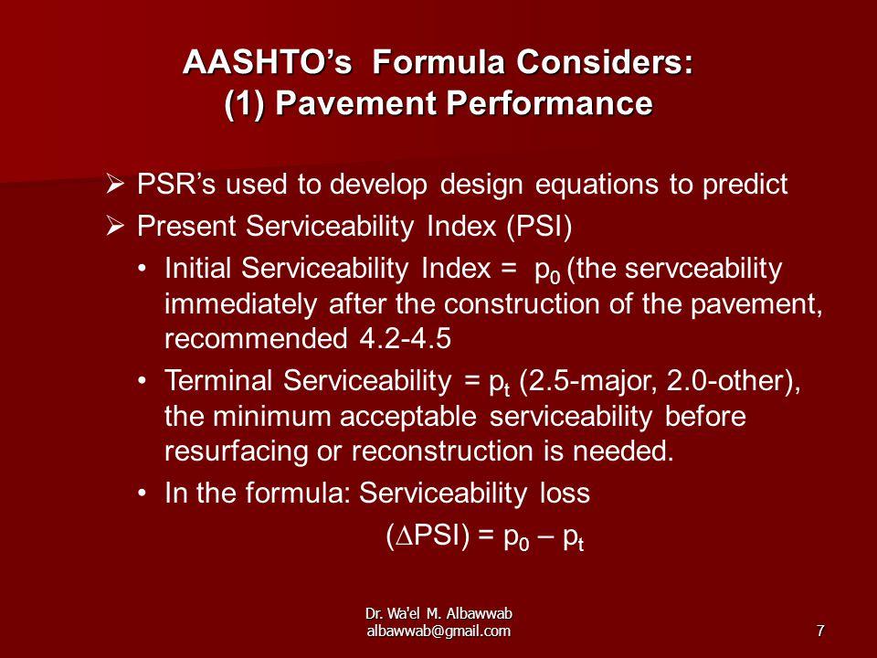 Dr. Wa'el M. Albawwab albawwab@gmail.com7  PSR's used to develop design equations to predict  Present Serviceability Index (PSI) Initial Serviceabil