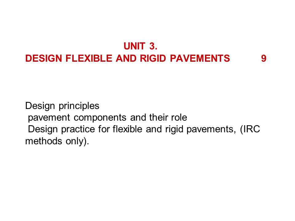 Design Life National Highways – 15 Years Expressways and Urban Roads – 20 Years Other Category Roads – 10 – 15 Years