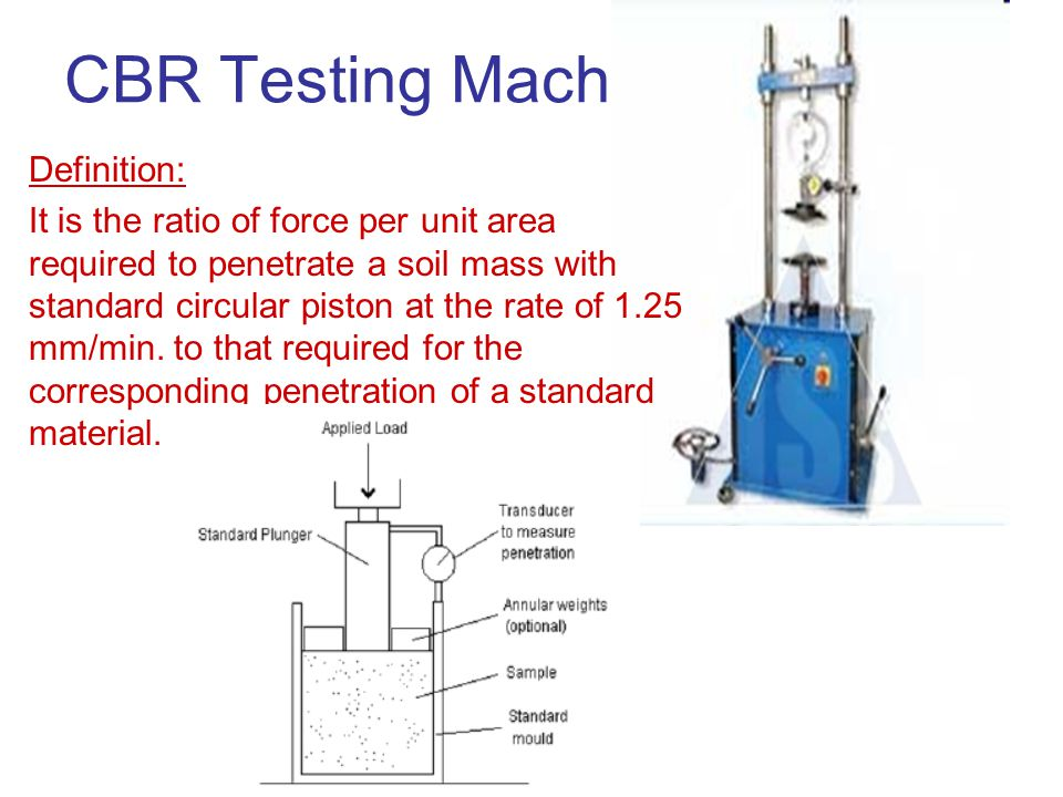 CBR Testing Machine Definition: It is the ratio of force per unit area required to penetrate a soil mass with standard circular piston at the rate of