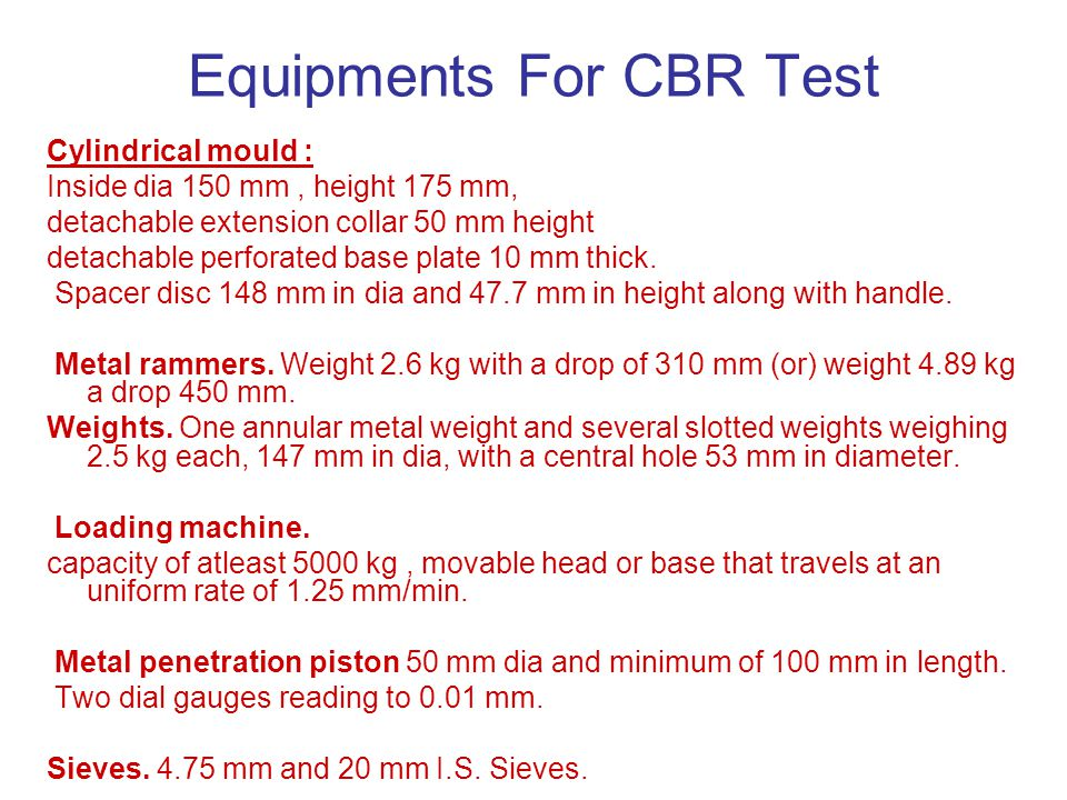 Equipments For CBR Test Cylindrical mould : Inside dia 150 mm, height 175 mm, detachable extension collar 50 mm height detachable perforated base plat