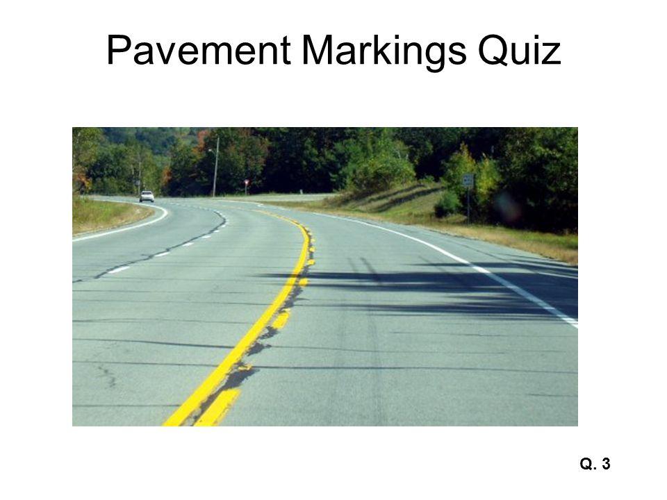 Pavement Markings Quiz Q. 4 & 5