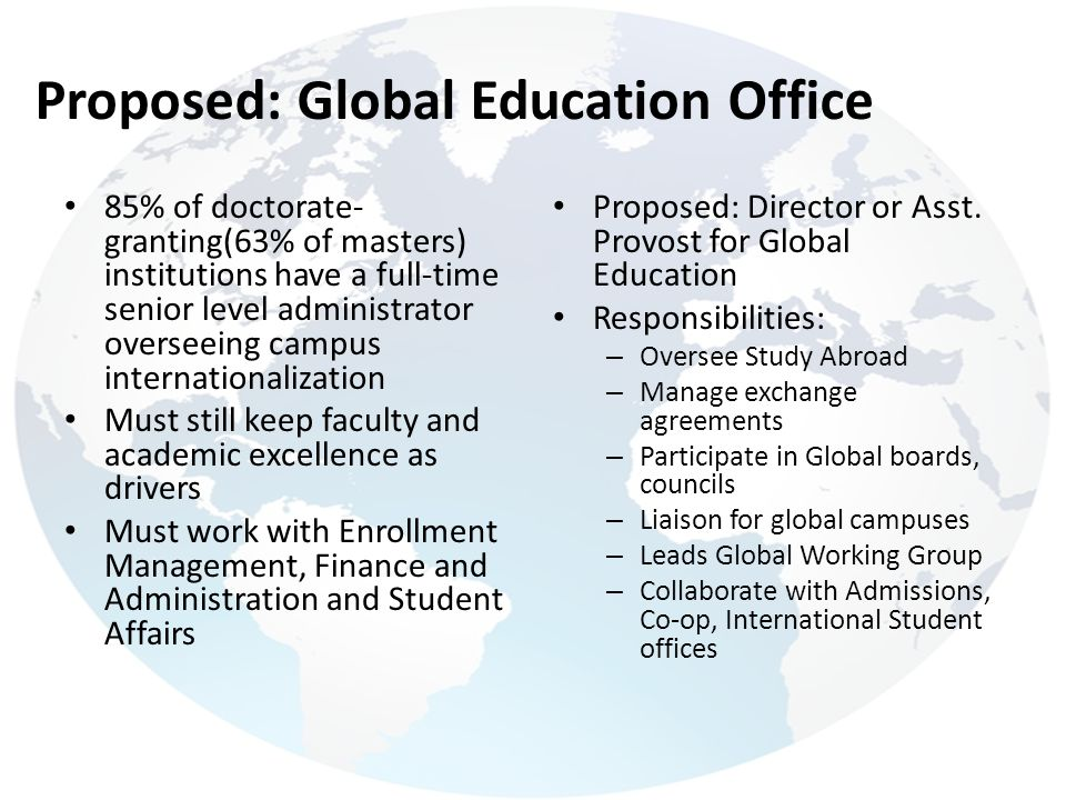 Proposed: Global Education Office 85% of doctorate- granting(63% of masters) institutions have a full-time senior level administrator overseeing campu