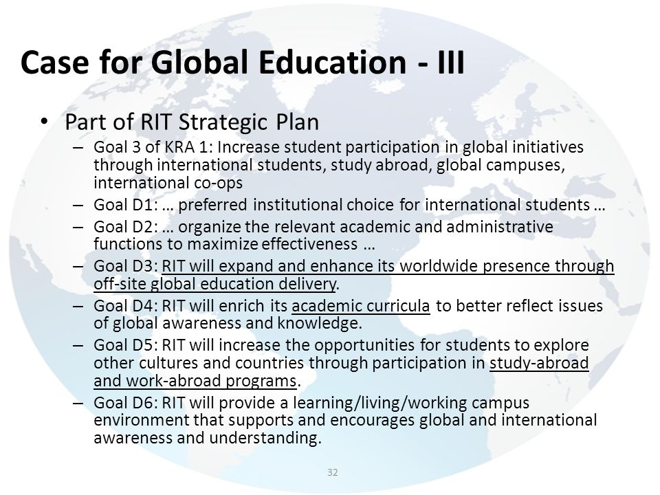 Case for Global Education - III Part of RIT Strategic Plan – Goal 3 of KRA 1: Increase student participation in global initiatives through internation