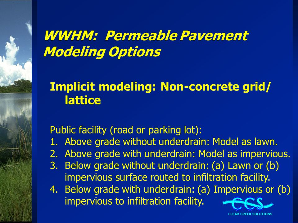 WWHM: Permeable Pavement Modeling Options Implicit modeling: Non-concrete grid/ lattice Private facility (driveway, parking lot, sidewalk, etc): 1.Below grade without underdrain: 50% lawn 50% impervious.