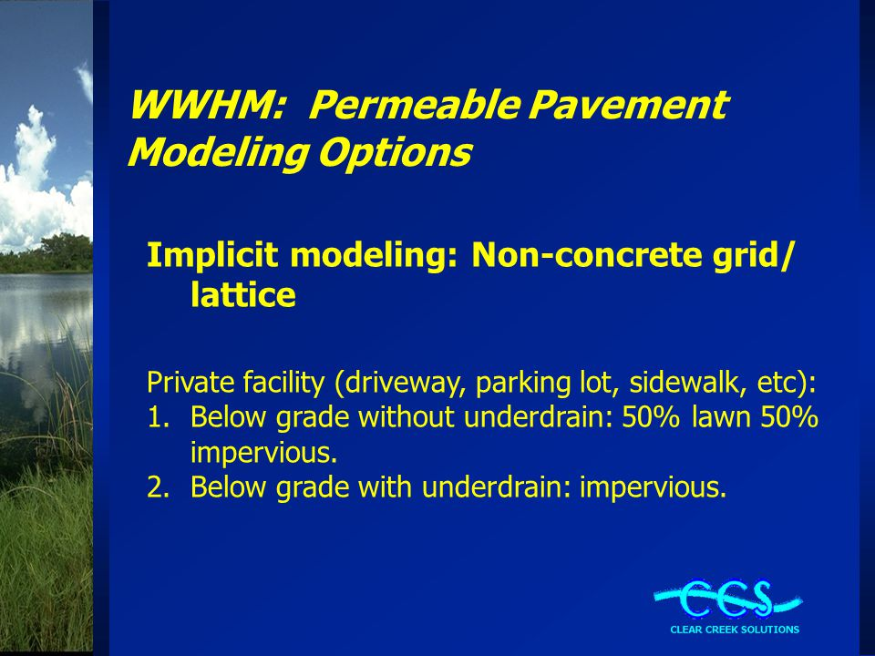 WWHM: Permeable Pavement Modeling Options Implicit modeling: Paving blocks Public facility (road or parking lot): 1.Above grade without underdrain: 50% lawn, 50% impervious.