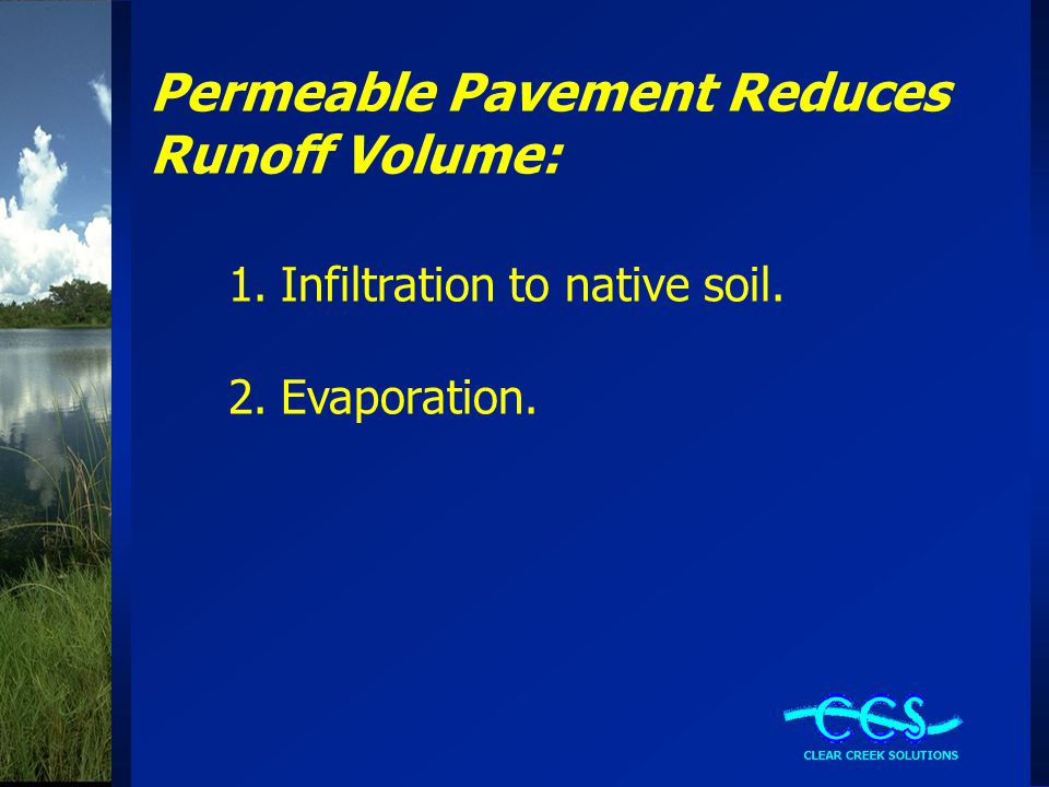 Permeable Pavement Reduces Runoff Volume: 1.Infiltration to native soil. 2.Evaporation.
